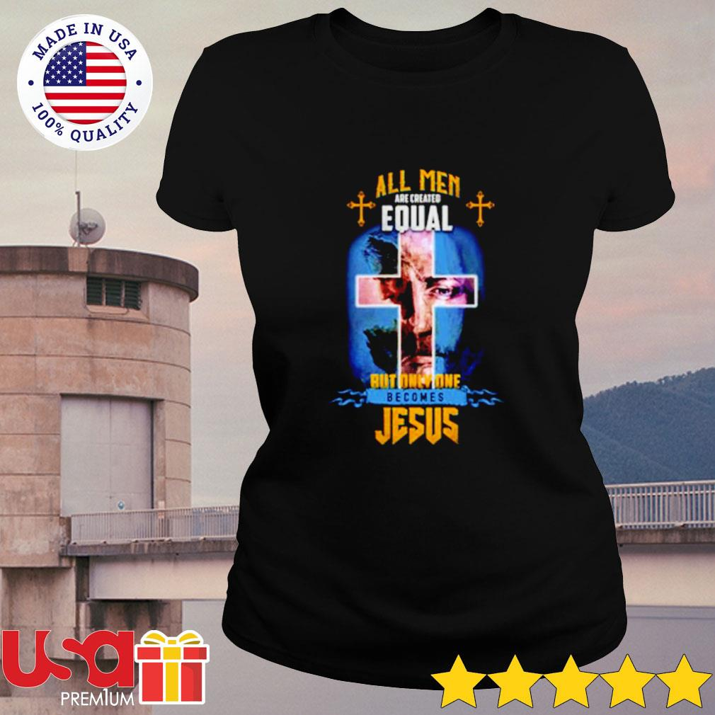 All men are created equal but only one becomes Jesus ladies-tee