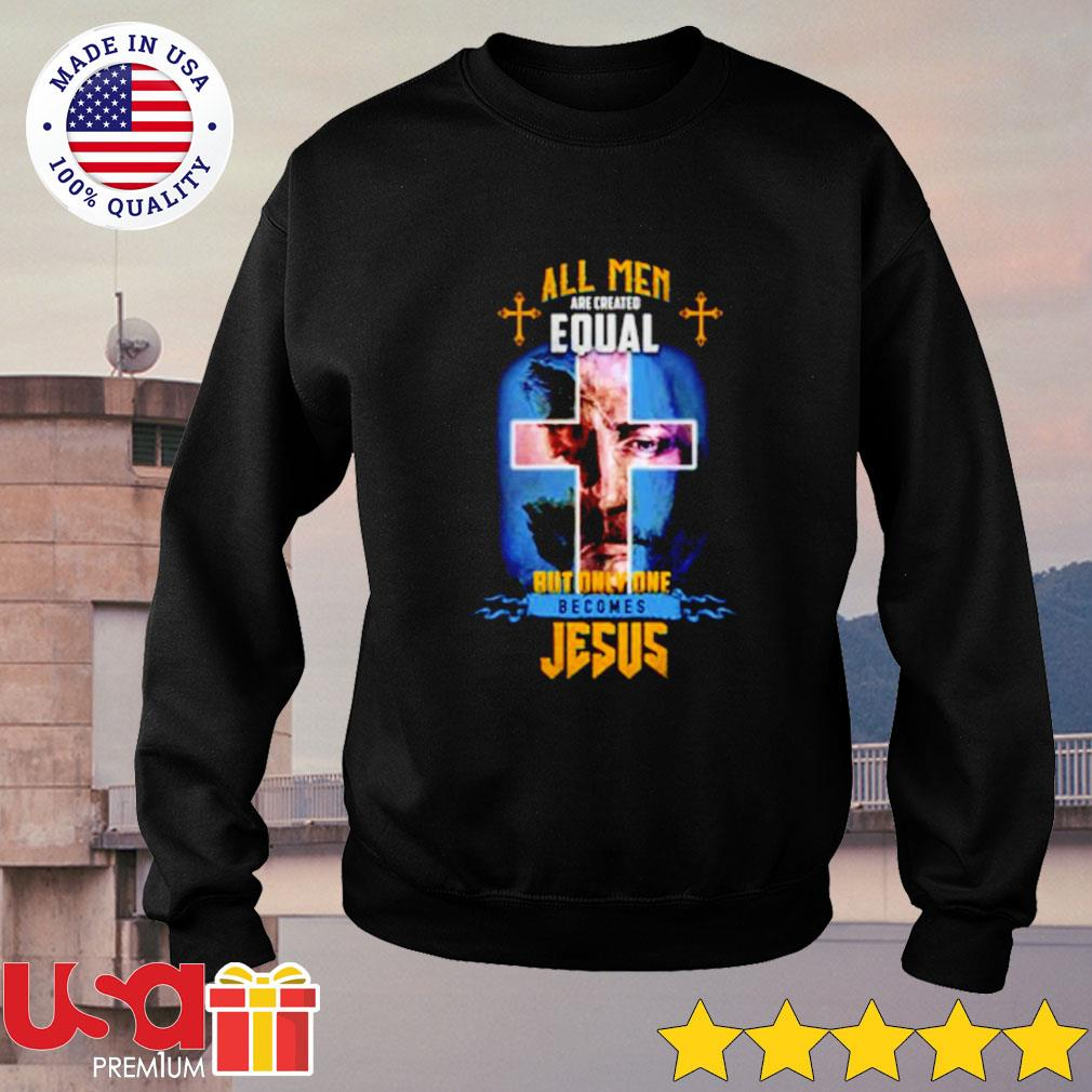All men are created equal but only one becomes Jesus sweater