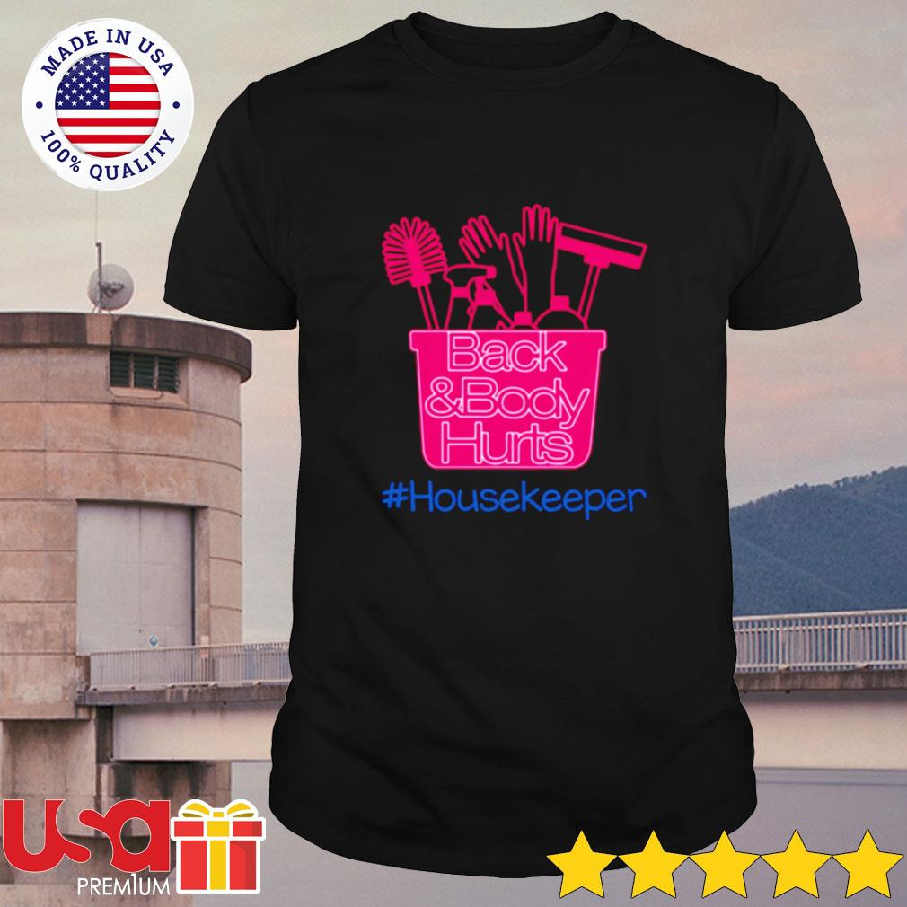 Back and body hurts housekeeper shirt