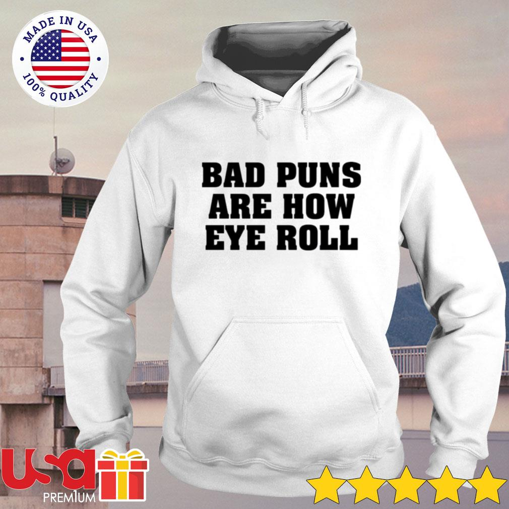 Bad puns are how eye roll hoodie