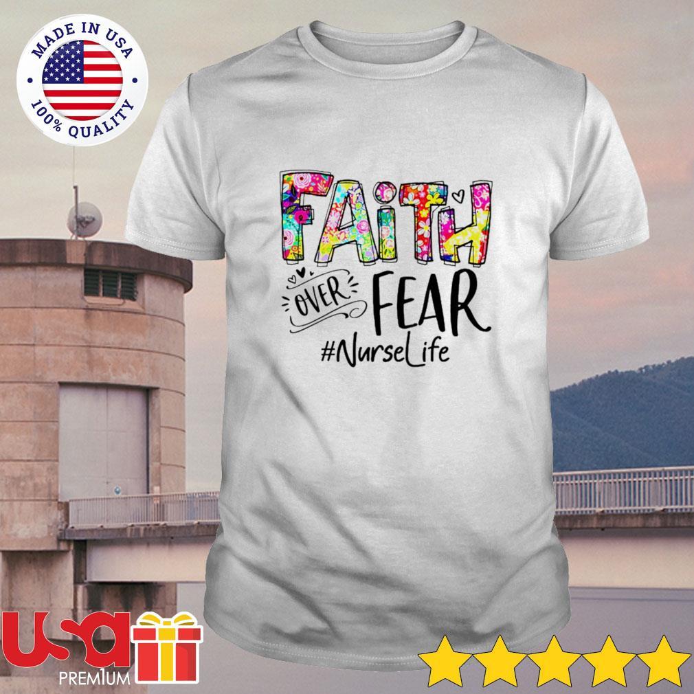 Faith over fear nurse life shirt