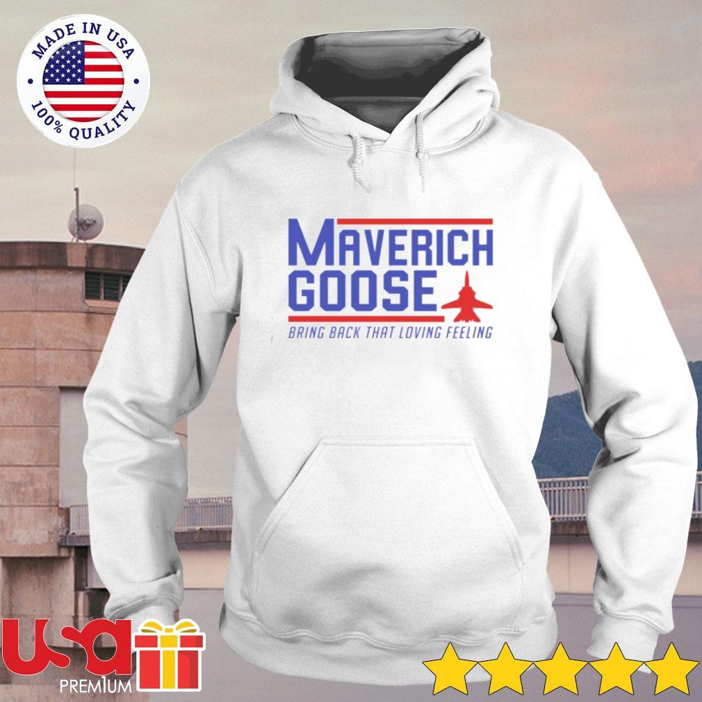Maverich goose bring back that loving feeling hoodie