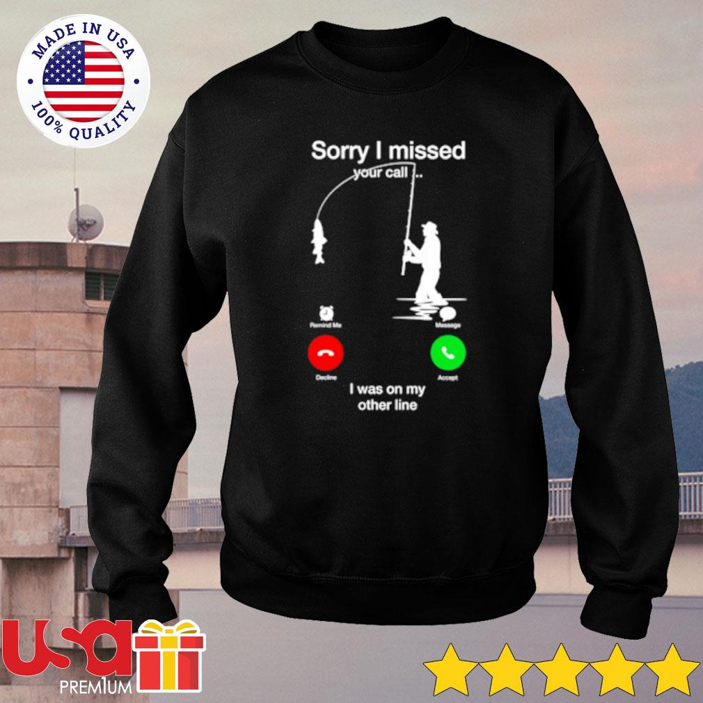 Fishing Sorry I Missed Your Call I Was On My Other Line Shirt sweater