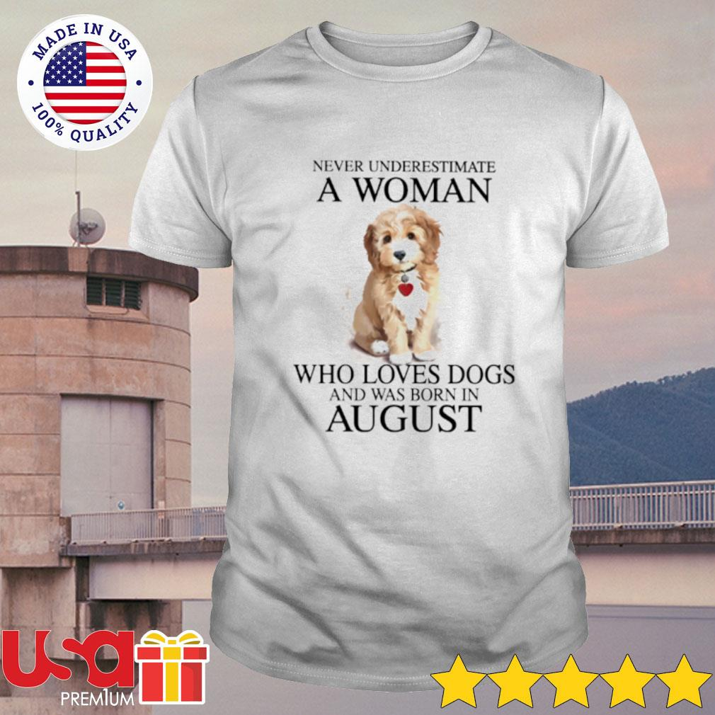 Never Underestimate A Woman Who Loves Dogs And Was Born In August Shirt