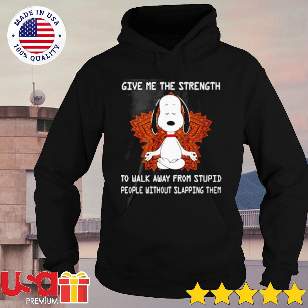 Snoopy Yoga Give Me The Strength To Walk Away Form Stupid People Without Slapping Them Shirt hoodie
