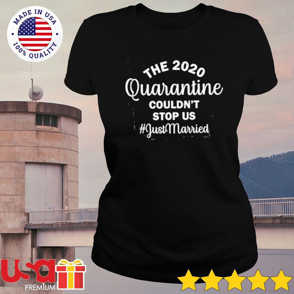The 2020 Quarantine Couldn't Stop Us s ladies-tee