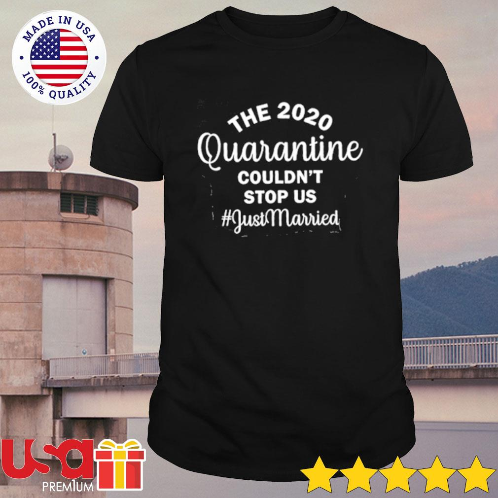 The 2020 Quarantine Couldn't Stop Us shirt