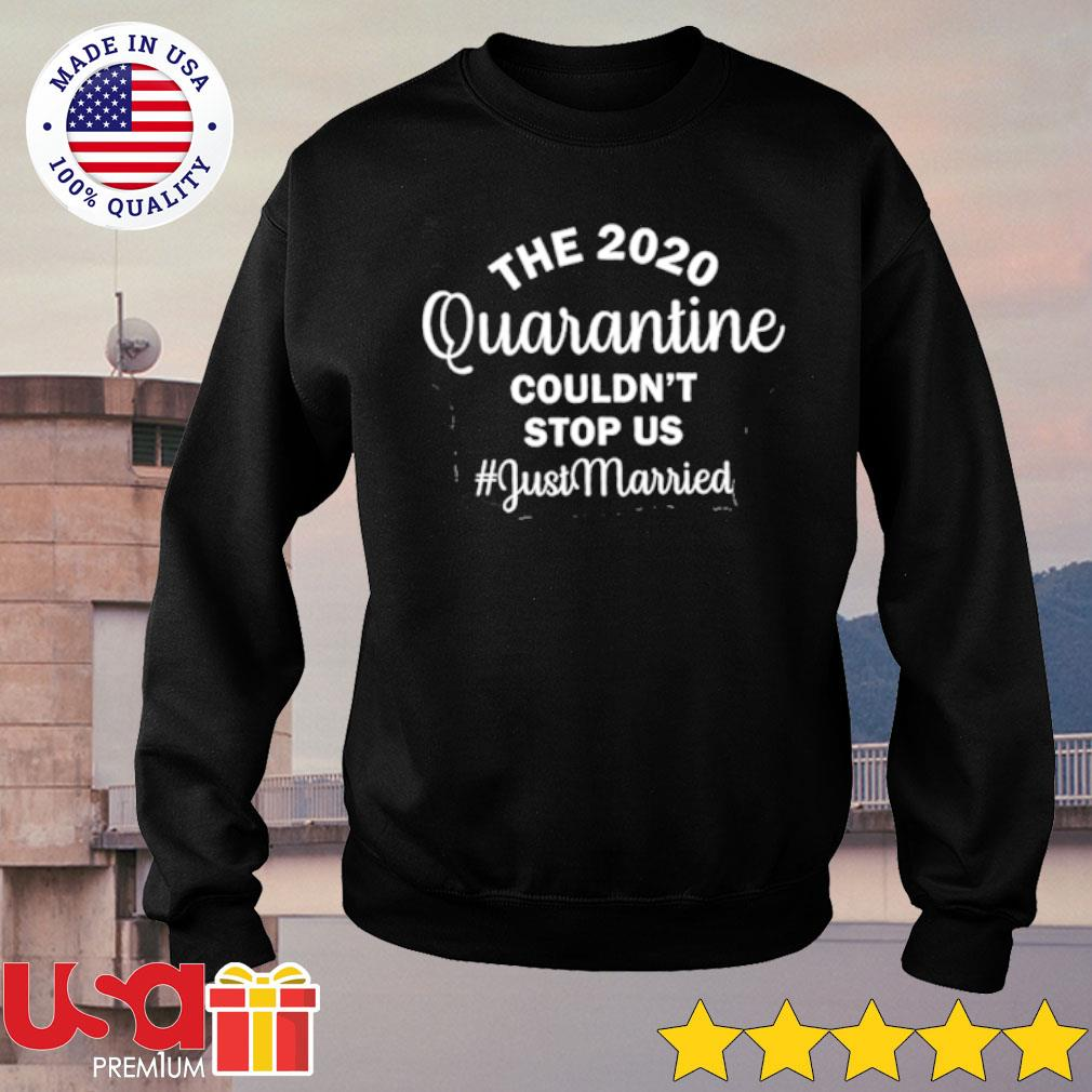 The 2020 Quarantine Couldn't Stop Us s sweater