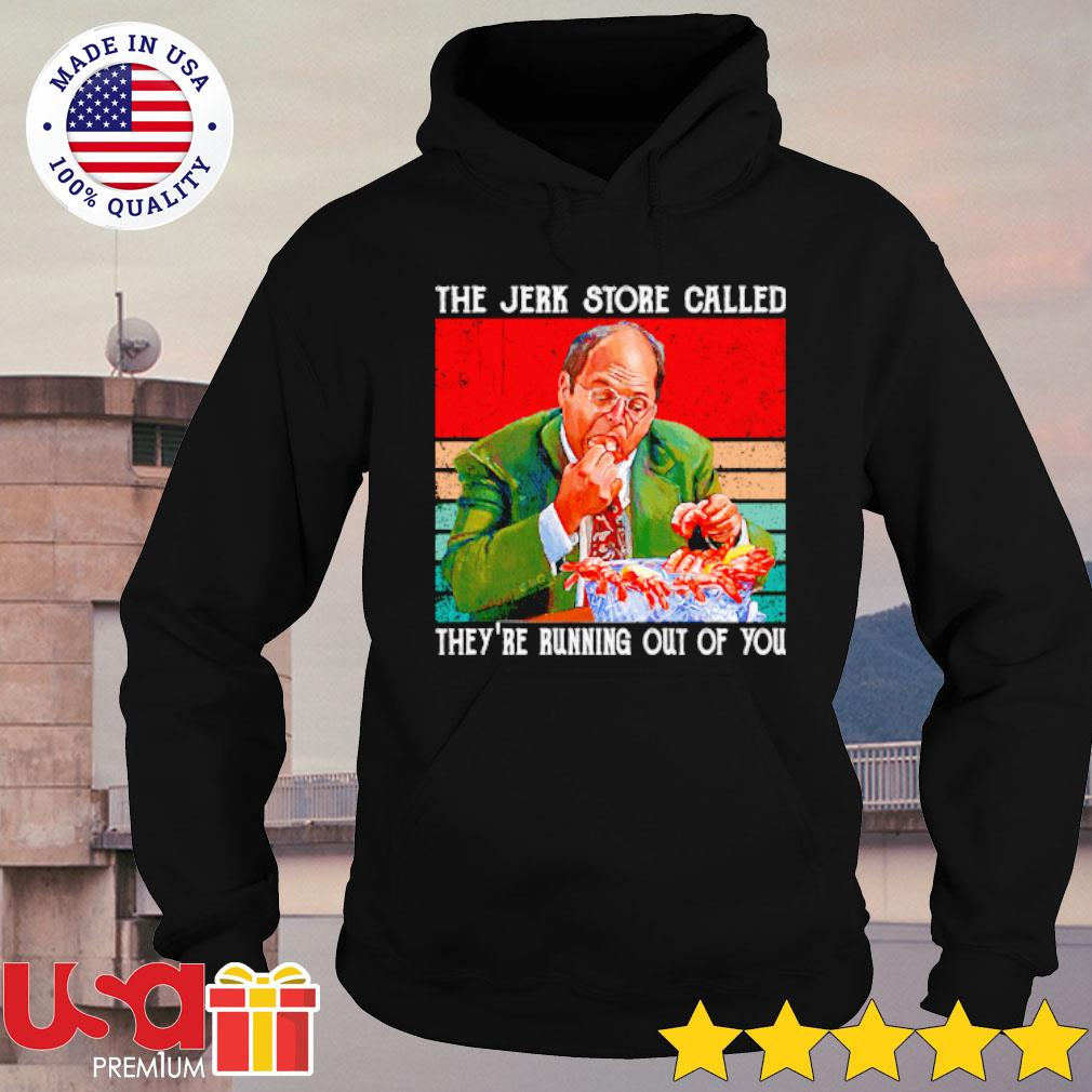 The Jerk Store Called They're Running Out Of You Vintage Shirt hoodie