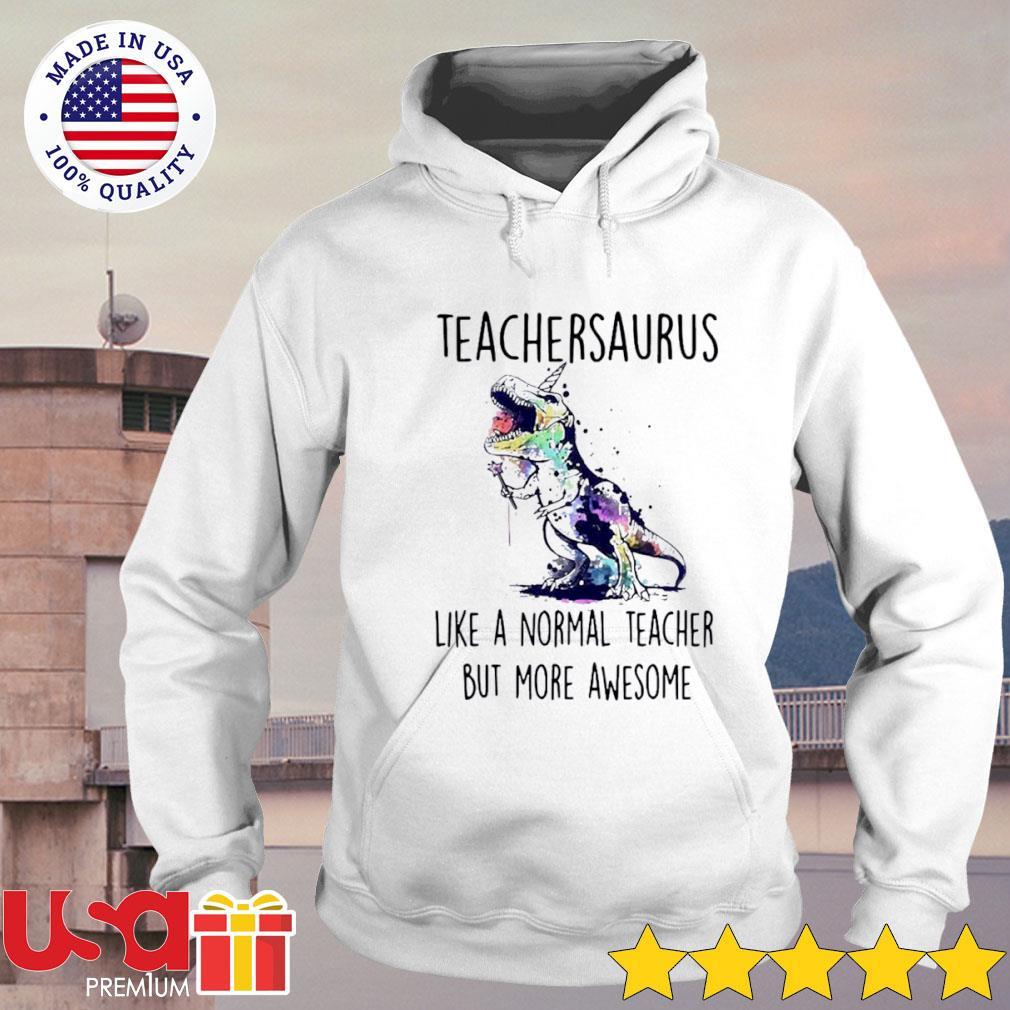 Art paint Teachersaurus like a normal teacher but more awesome s hoodie