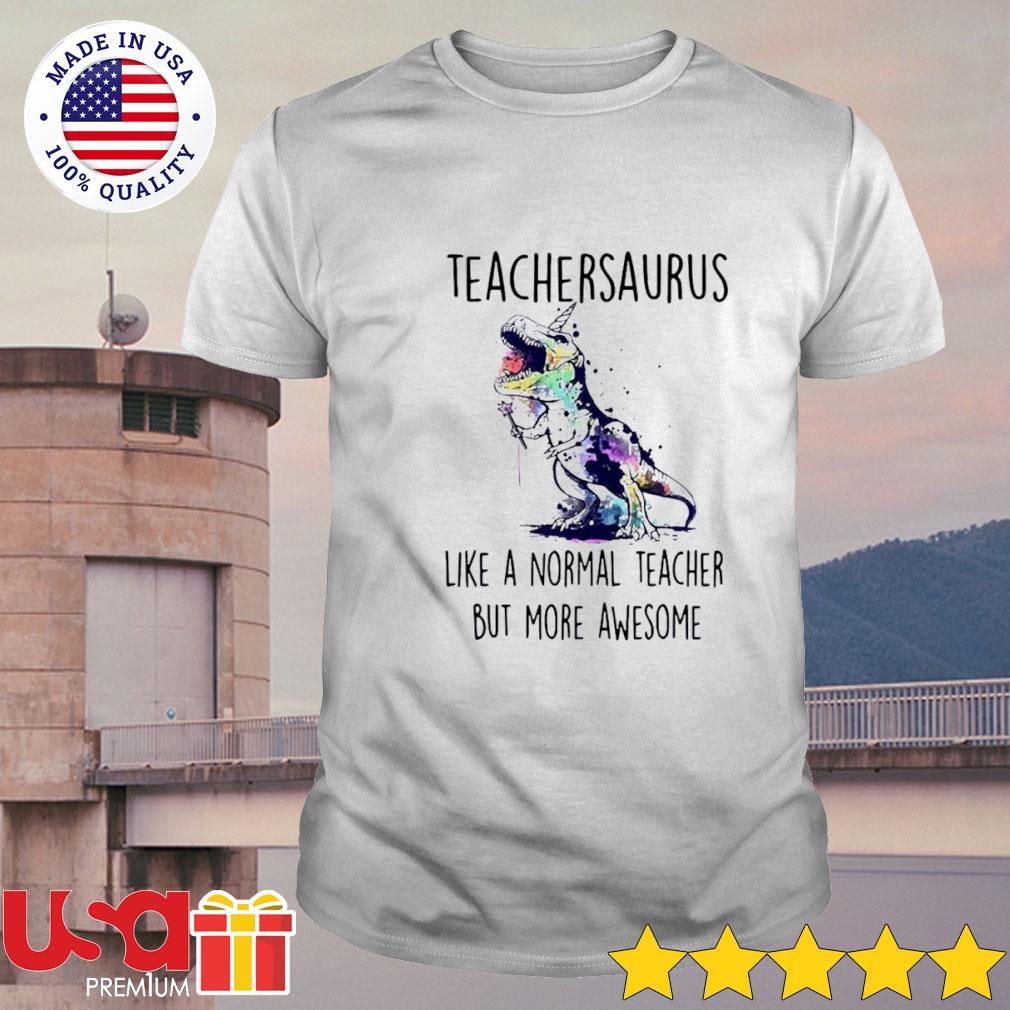 Art paint Teachersaurus like a normal teacher but more awesome shirt