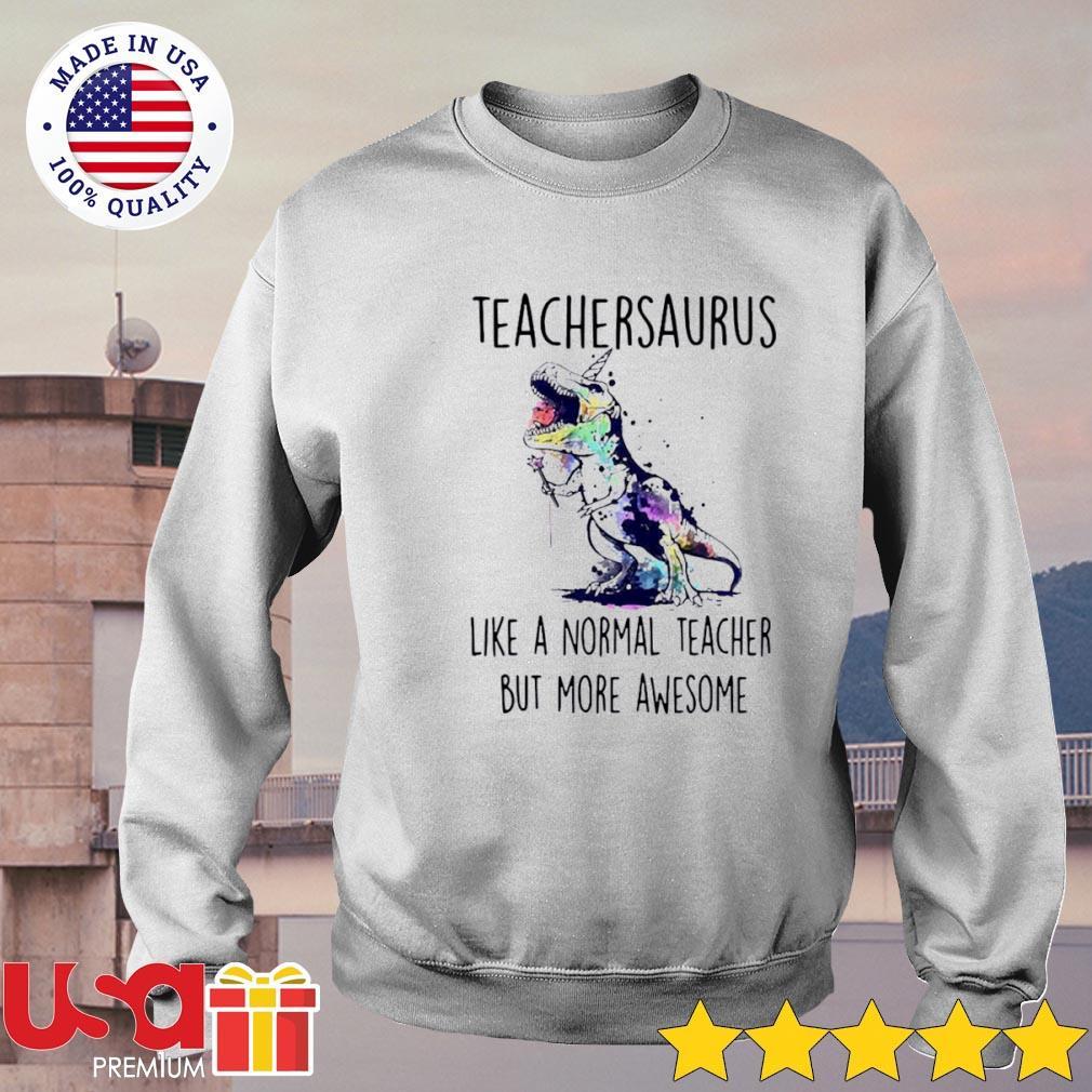 Art paint Teachersaurus like a normal teacher but more awesome s sweater