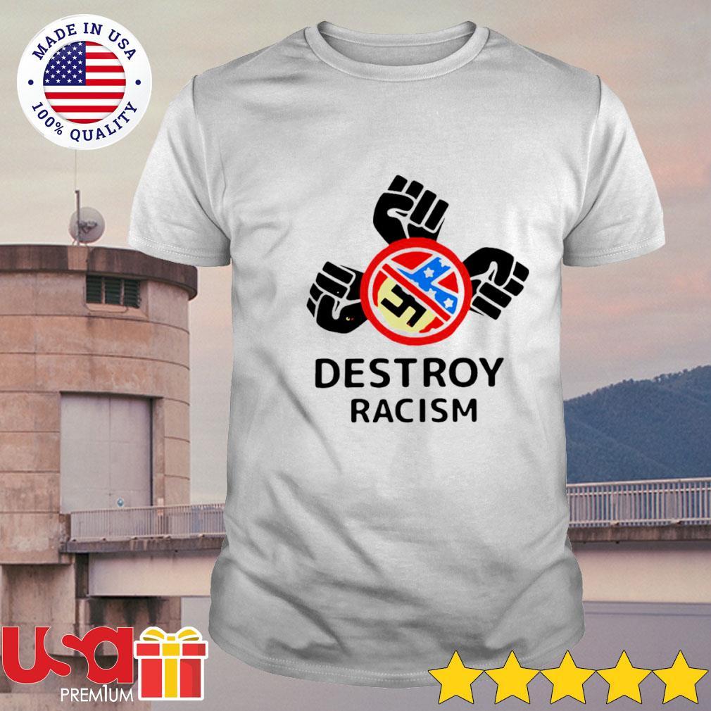 Destroy Racism shirt