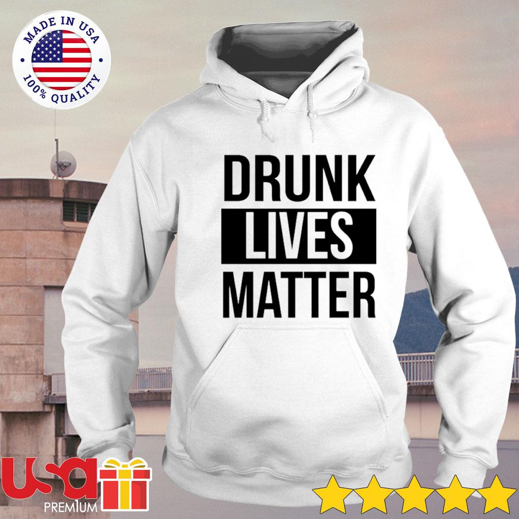 Drunk lives matter s hoodie