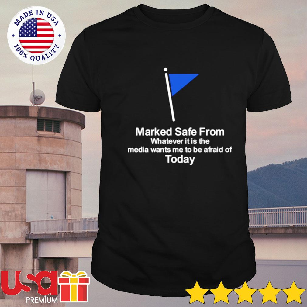 Marked safe from today shirt