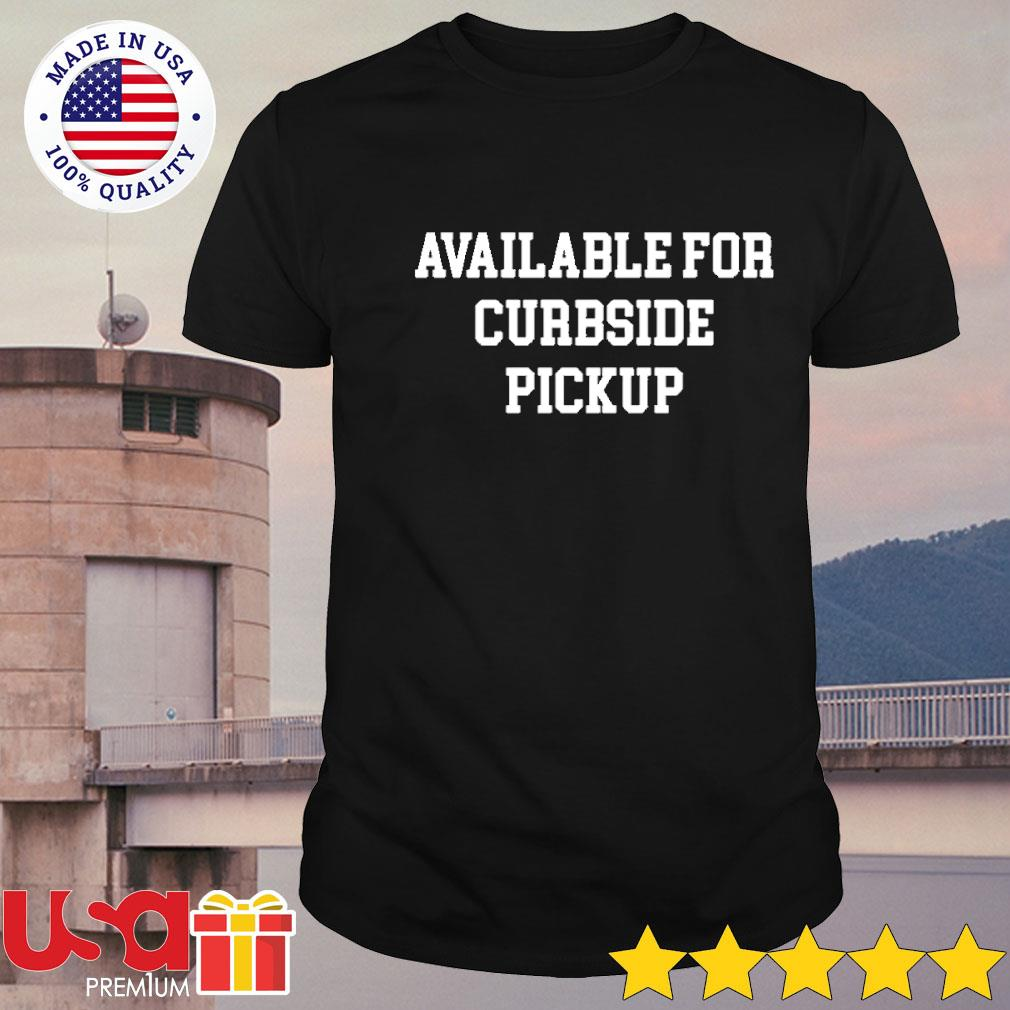 Available for curbside pickup shirt