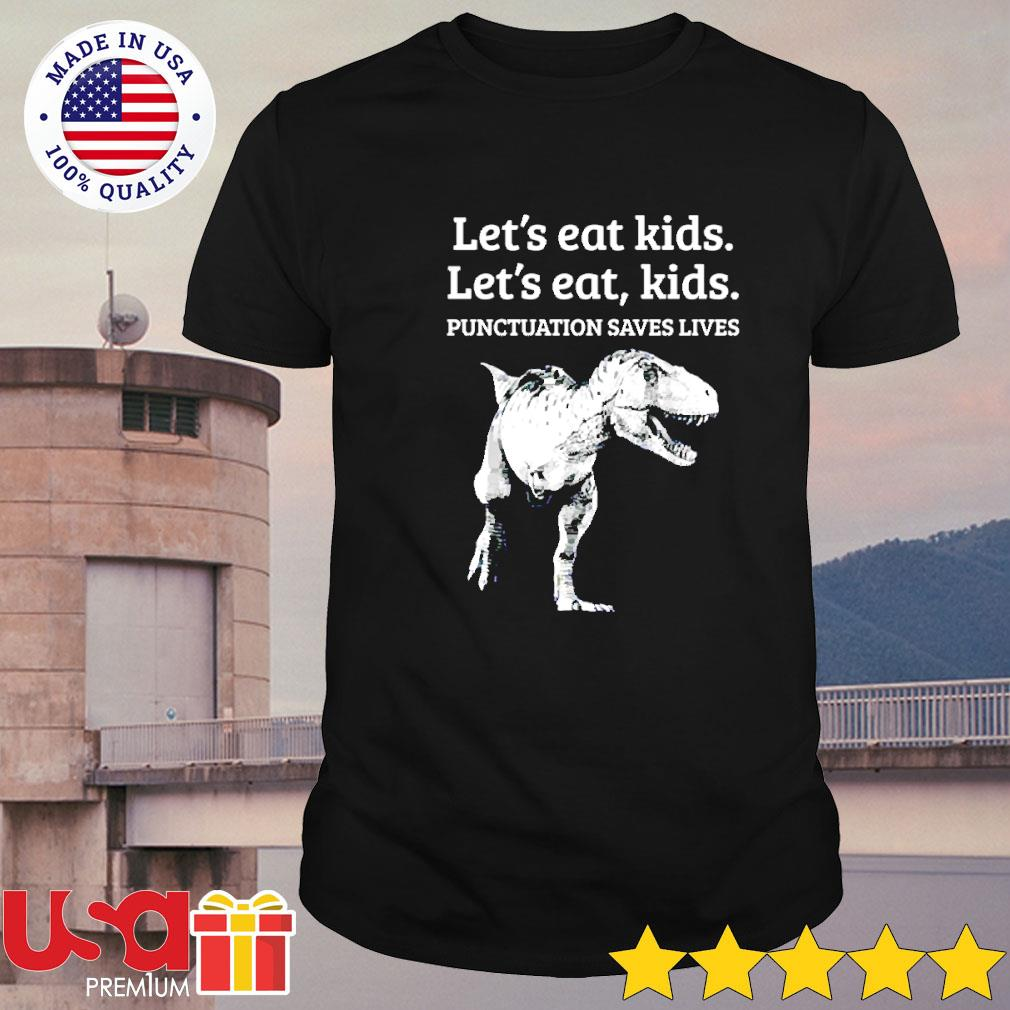 Dinosaur Let's eat kids let's eat kids punctuation saves lives shirt