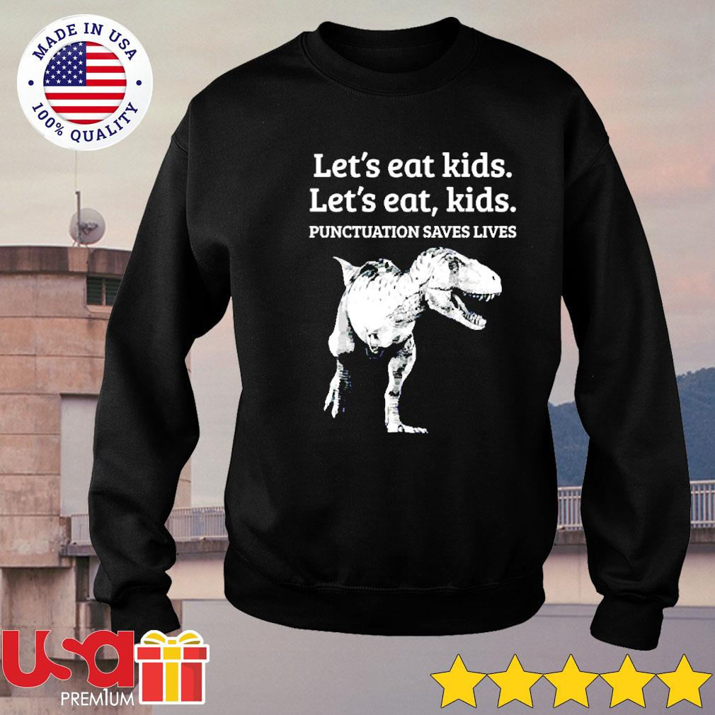Dinosaur Let's eat kids let's eat kids punctuation saves lives s sweater