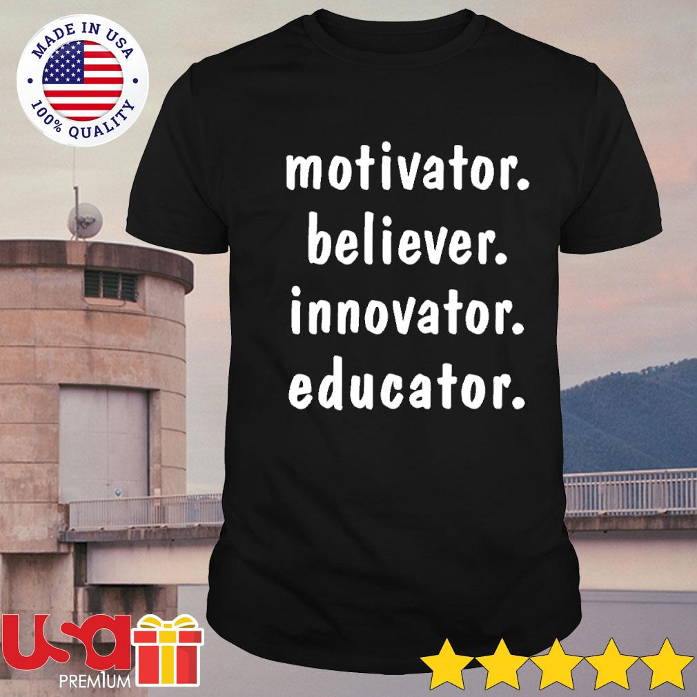 Motivator believer innovator educator shirt